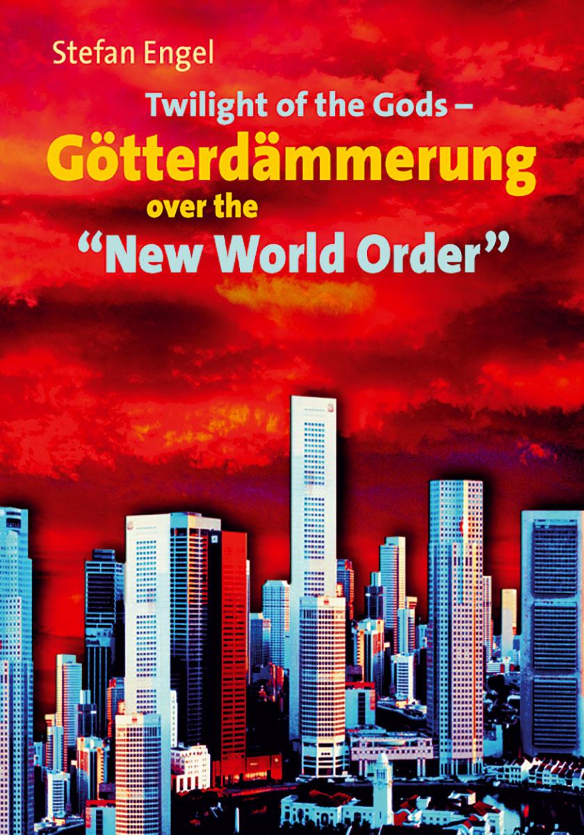 "Twilight of the Gods - Götterdämmerung over the ""New World Order"""