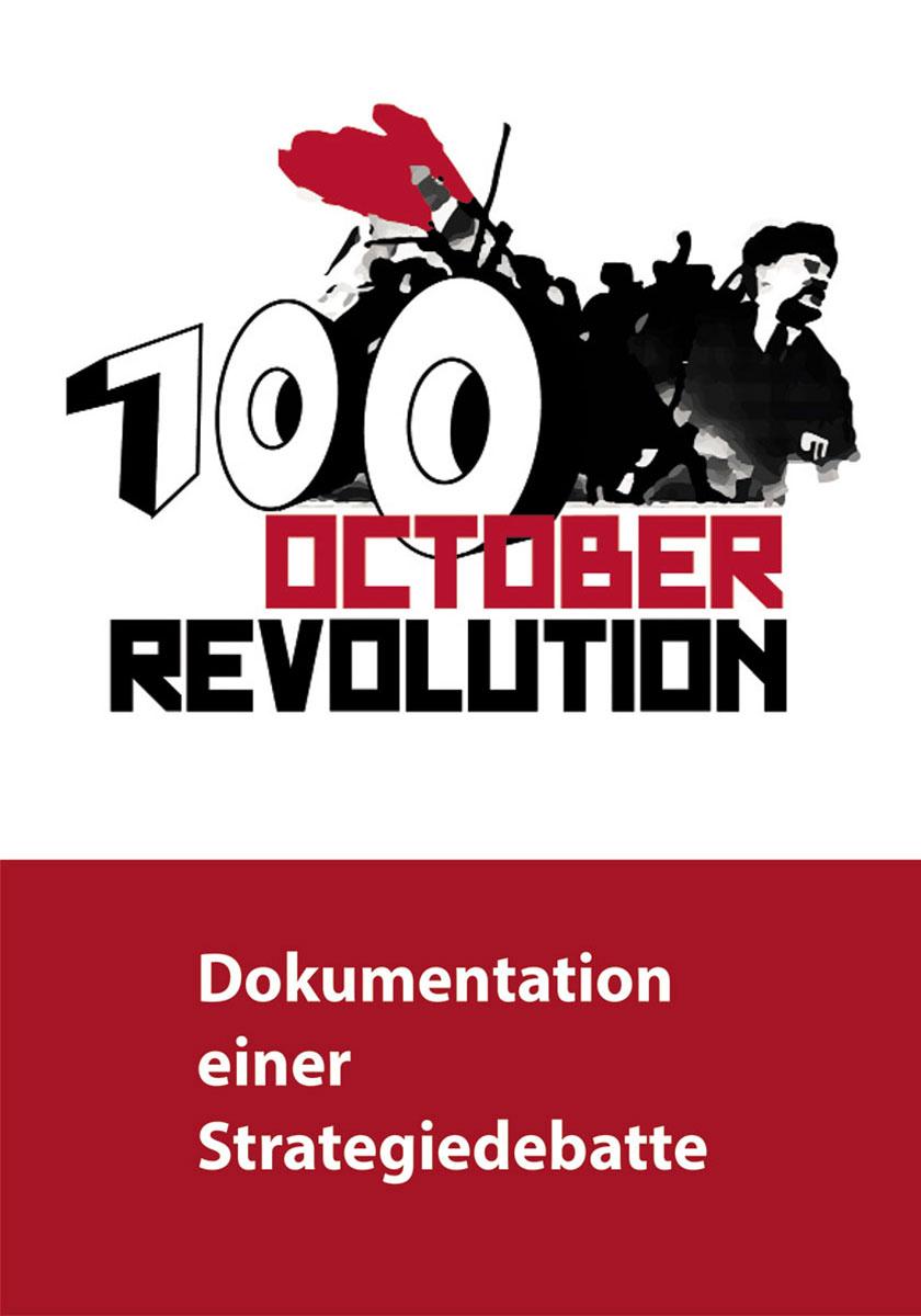 100 Jahre Oktoberrevolution - Dokumentation einer Strategiedebatte