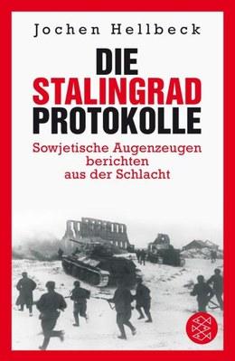Die Stalingrad-Protokolle - Sowjetische Augenzeugen berichten aus der Schlacht