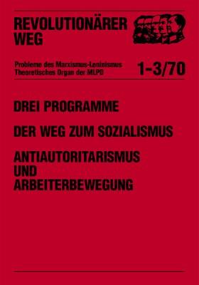 Drei Programme - Der Weg zum Sozialismus - Antiautoritarismus und Arbeiterbewegung