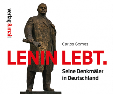 """""""Lenin lebt"""" - Seine Denkmäler in Deutschland"""